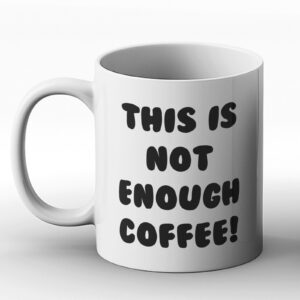 This Is Not Enough Coffee – Printed Mug