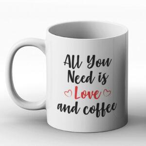 All You Need Is Love And Coffee – Printed Mug
