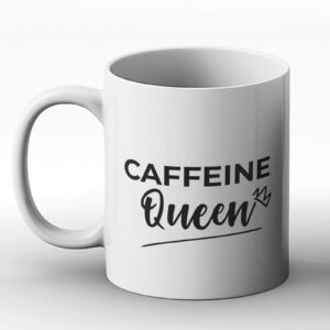 Caffeine Queen – Printed Mug