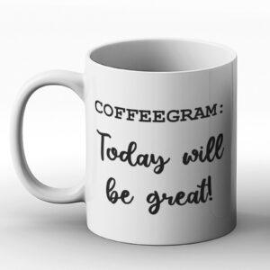 Coffeegram: Today Will Be Great – Printed Mug