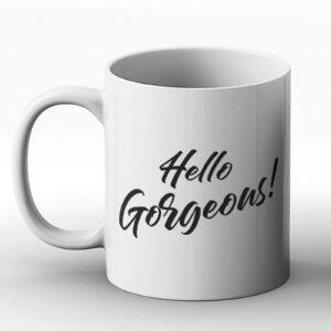 Hello Gorgeous – Printed Mug