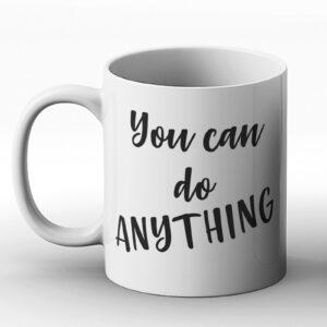 You Can Do Anything – Printed Mug