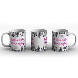 Better Late Than Ugly – Printed Mug