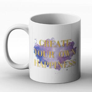 Create Your Own Happiness – Printed Mug