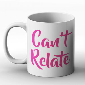 Can't Relate – Printed Mug