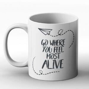 Go Where You Feel Most Alive – Printed Mug