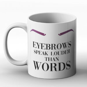 Eyebrows Speak Louder Than Words – Printed Mug