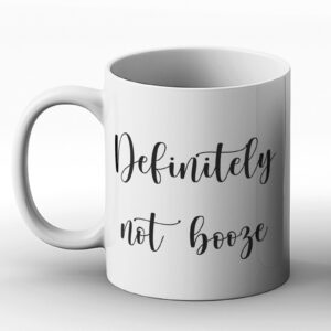 Definitely Not Booze – Printed Mug