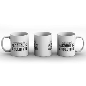 Technically Alcohol Is A Solution – Printed Mug