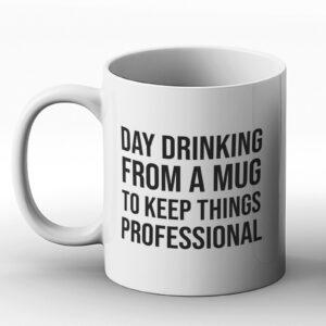 Day Drinking From A Mug To Keep Things Professional – Printed Mug
