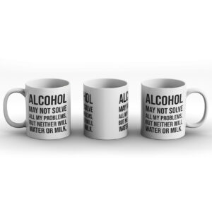Alcohol May Not Solve All My Problems, But Neither Will Water Or Milk – Printed Mug