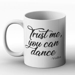 Trust Me, You Can Dance – Vodka – Printed Mug