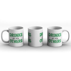Drinks Well With Others – Printed Mug