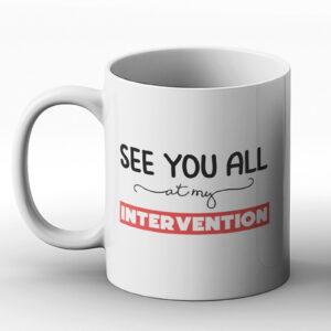 See You All At My Intervention – Printed Mug