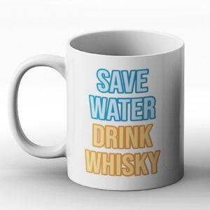 Save Water Drink Whisky – Printed Mug