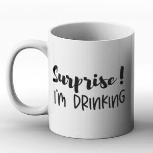 Surprise! Im Drinking – Printed Mug