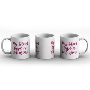My Blood Type Is Red Wine – Printed Mug