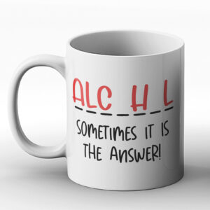 ALCOHOL Sometimes It Is The Answer – Printed Mug