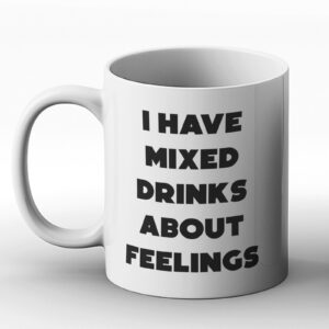 I Have Mixed Drinks About Feelings – Printed Mug