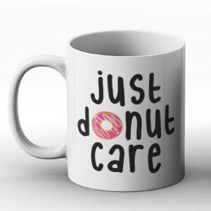 Just Donut Care – Printed Mug
