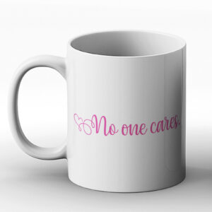No One Cares – Printed Mug