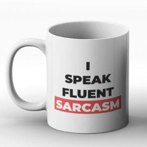 I Speak Fluent Sarcasm – Printed Mug
