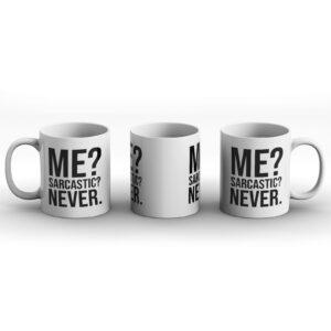 Me? Sarcastic? Never. – Printed Mug