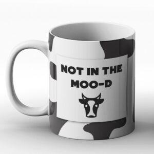 Not In The Moo-d – Printed Mug