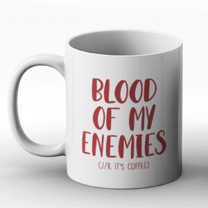Blood Of My Enemies (J/K It's Coffee) – Printed Mug