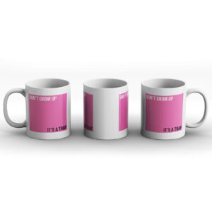 Don't Grow Up It's A Trap – Printed Mug