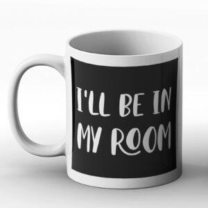 I'll Be In My Room – Printed Mug
