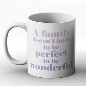 Our Family Doesn't Have To Be Perfect To Be Wonderful – Printed Mug
