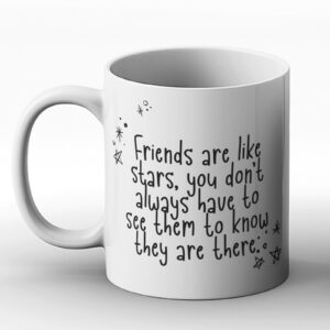 Friends Are Like Stars, You Don't Always Have To See Them To Know They Are There – Printed Mug