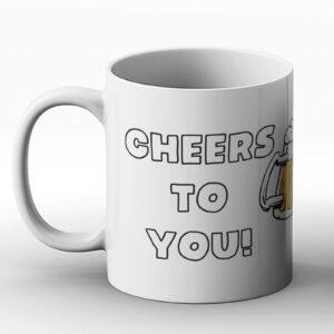 Cheers To You – Printed Mug