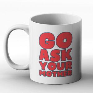 Go Ask Your Mother – Printed Mug