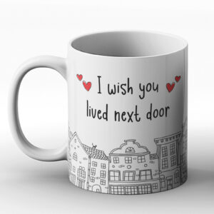 I Wish You Lived Next Door – Printed Mug