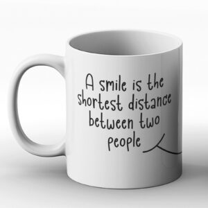 A Smile Is The Shortest Distance Between Two People – Printed Mug