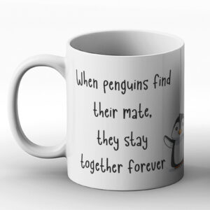 When Penguins Find Their Mate They Stay Together Forever – Printed Mug