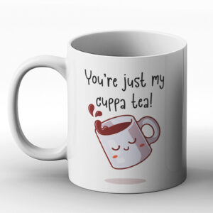 You're Just My Cuppa Tea – Printed Mug