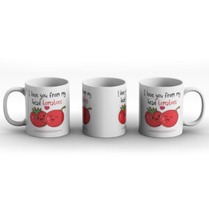 I Love You From My Head Tomatoes – Printed Mug