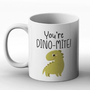 You're DINO-MITE! – Printed Mug