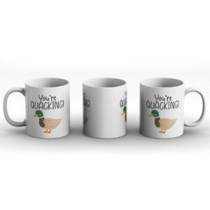 You're QUACKING! – Printed Mug