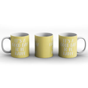 It's A Good Day To Be Happy – Printed Mug