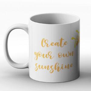 Create Your Own Sunshine – Printed Mug