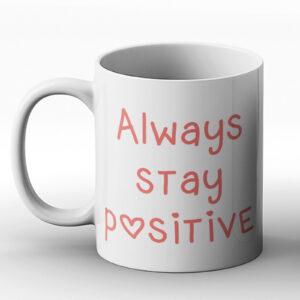 Always Stay Positive – Printed Mug