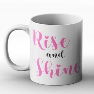Rise And Shine – Printed Mug