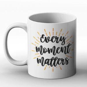 Every Moment Matters – Printed Mug