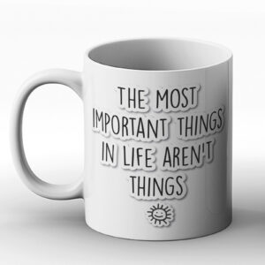 The Most Important Things In Life Aren't Things – Printed Mug
