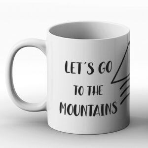 Let's Go To The Mountains – Printed Mug