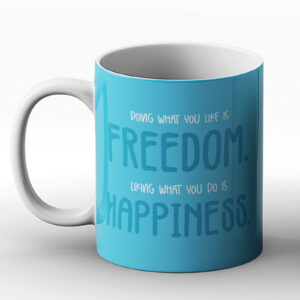 Doing What You Like Is Freedom, Liking What You Do Is Happiness – Printed Mug